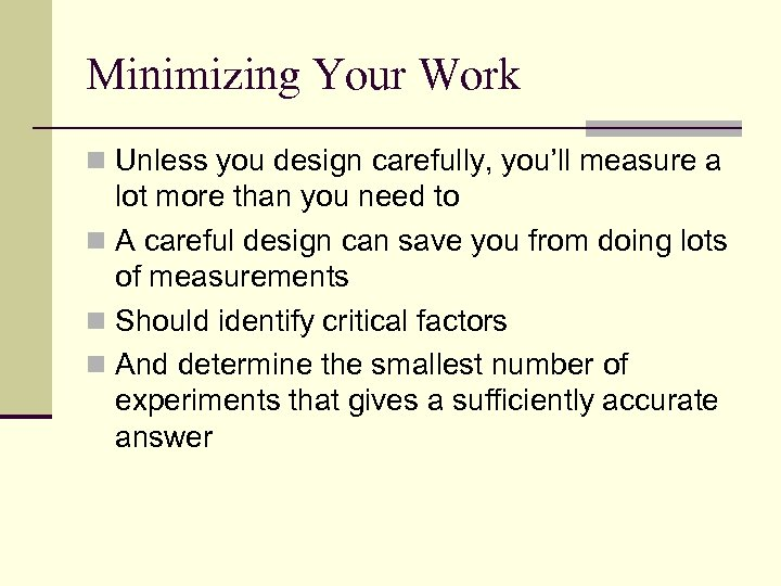 Minimizing Your Work n Unless you design carefully, you'll measure a lot more than