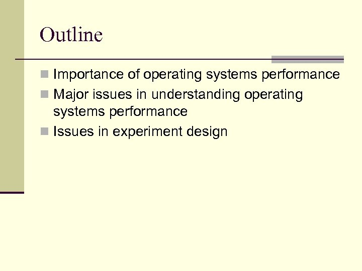 Outline n Importance of operating systems performance n Major issues in understanding operating systems