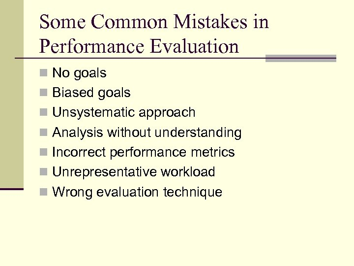 Some Common Mistakes in Performance Evaluation n No goals n Biased goals n Unsystematic