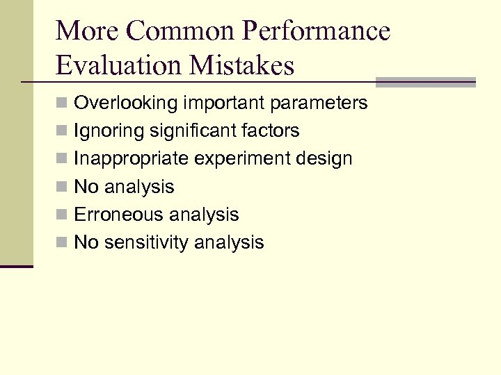 More Common Performance Evaluation Mistakes n Overlooking important parameters n Ignoring significant factors n