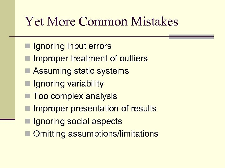Yet More Common Mistakes n Ignoring input errors n Improper treatment of outliers n