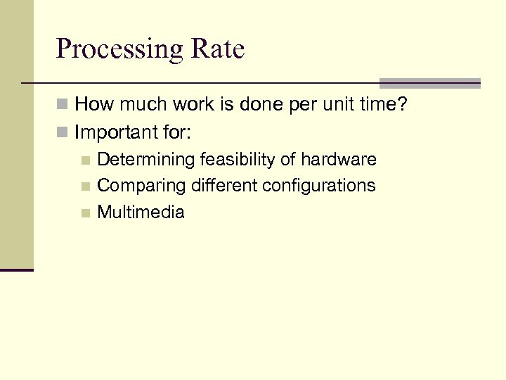 Processing Rate n How much work is done per unit time? n Important for: