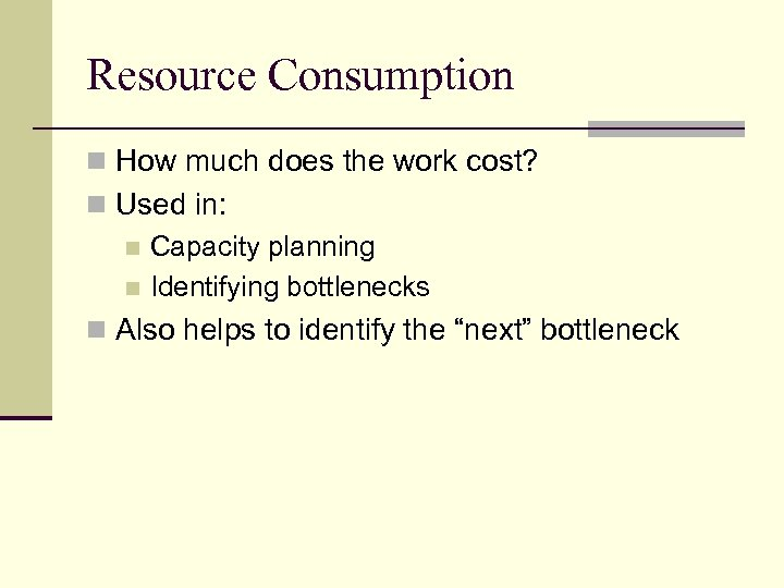 Resource Consumption n How much does the work cost? n Used in: n Capacity