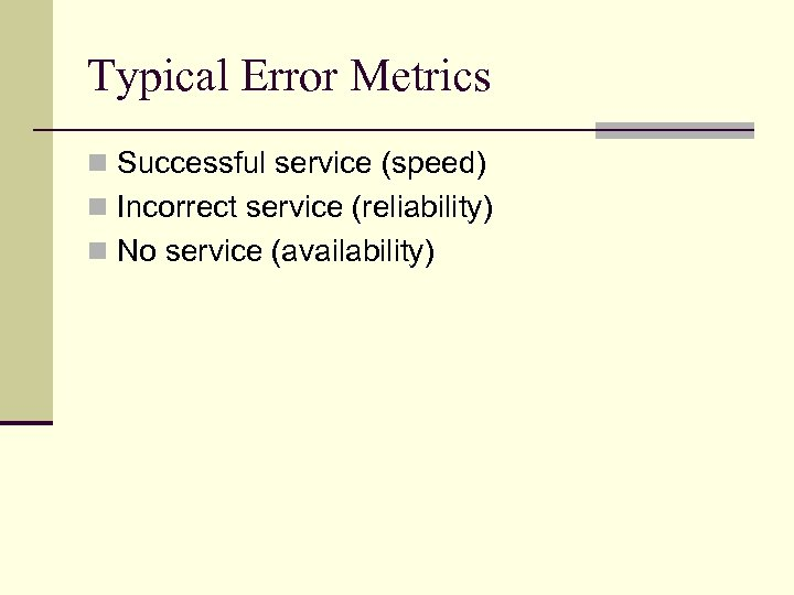 Typical Error Metrics n Successful service (speed) n Incorrect service (reliability) n No service