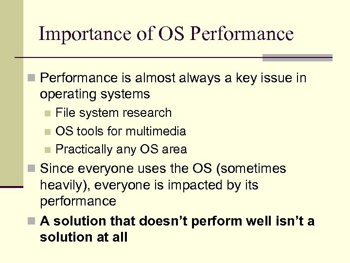 Importance of OS Performance n Performance is almost always a key issue in operating