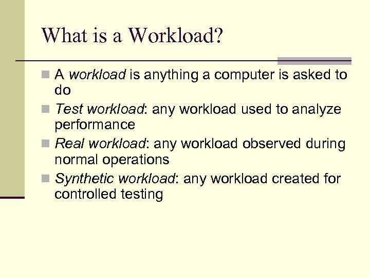 What is a Workload? n A workload is anything a computer is asked to
