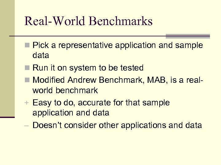 Real-World Benchmarks n Pick a representative application and sample data n Run it on