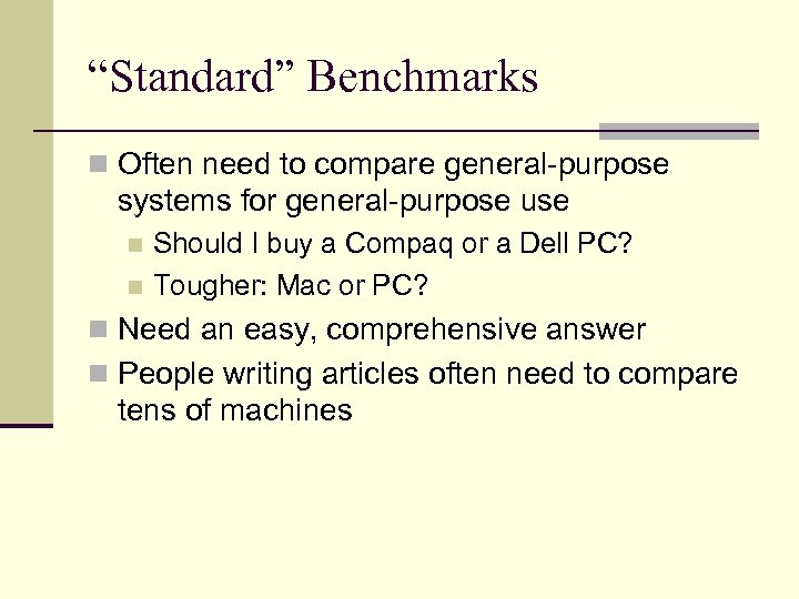 """""""Standard"""" Benchmarks n Often need to compare general-purpose systems for general-purpose use Should I"""