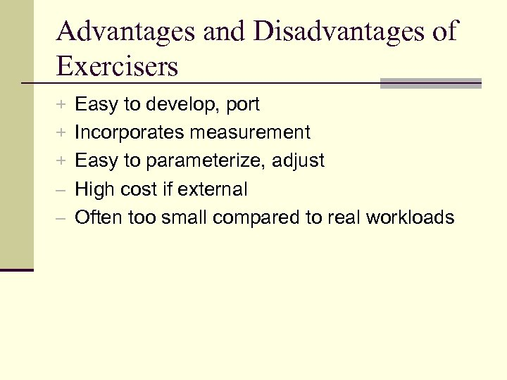 Advantages and Disadvantages of Exercisers + Easy to develop, port + Incorporates measurement +