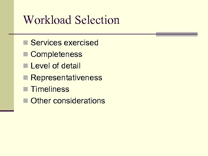 Workload Selection n Services exercised n Completeness n Level of detail n Representativeness n
