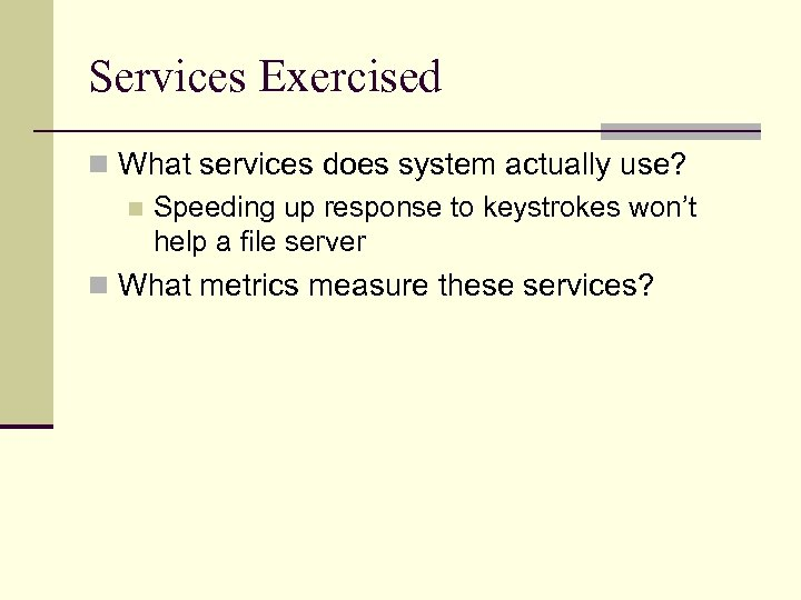 Services Exercised n What services does system actually use? n Speeding up response to