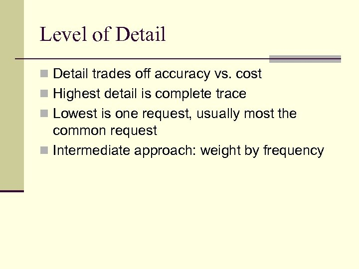 Level of Detail n Detail trades off accuracy vs. cost n Highest detail is