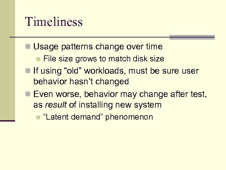 Timeliness n Usage patterns change over time n File size grows to match disk