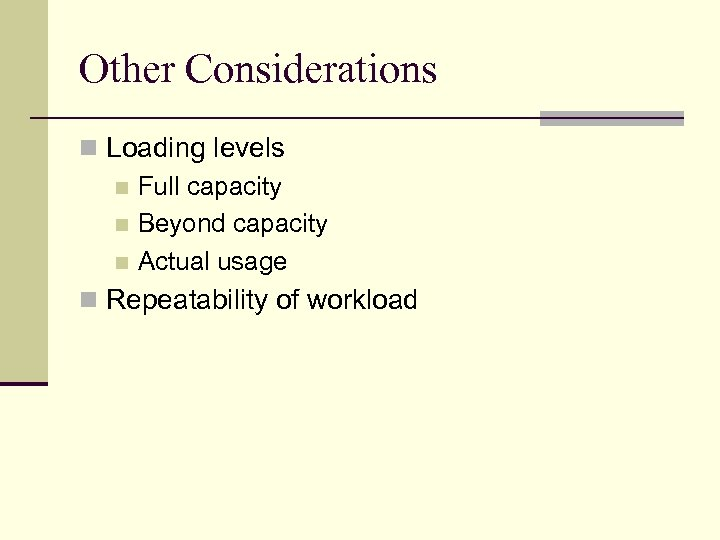 Other Considerations n Loading levels n Full capacity n Beyond capacity n Actual usage