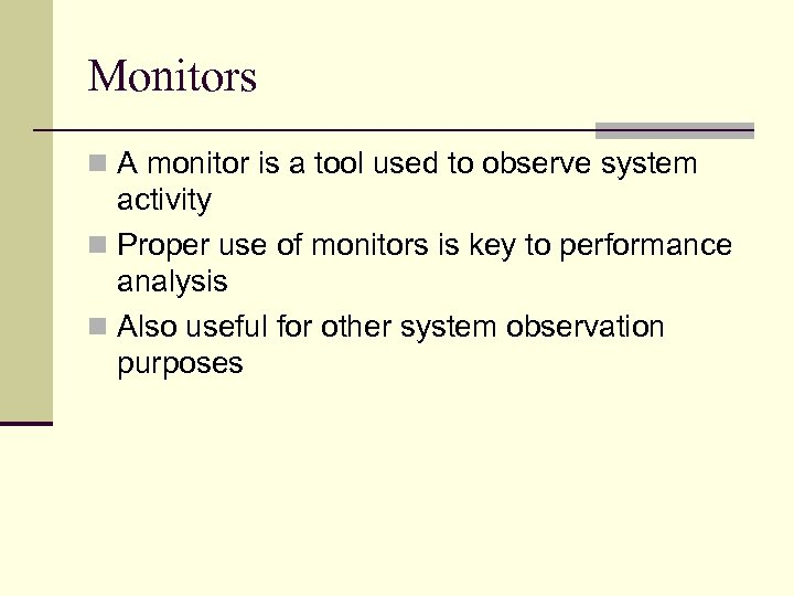 Monitors n A monitor is a tool used to observe system activity n Proper