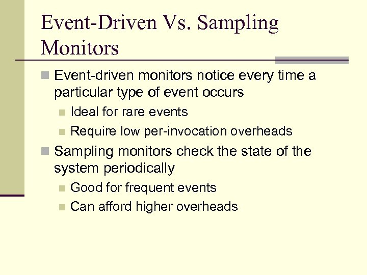 Event-Driven Vs. Sampling Monitors n Event-driven monitors notice every time a particular type of