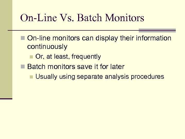 On-Line Vs. Batch Monitors n On-line monitors can display their information continuously n Or,