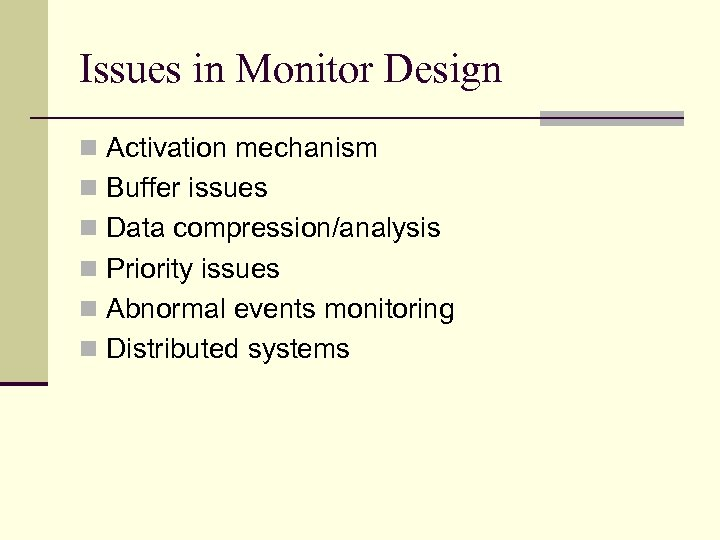 Issues in Monitor Design n Activation mechanism n Buffer issues n Data compression/analysis n