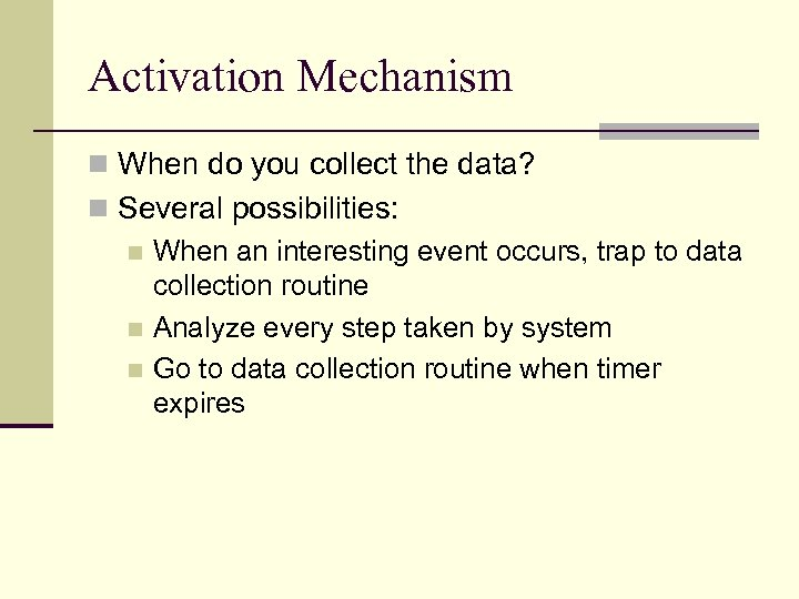 Activation Mechanism n When do you collect the data? n Several possibilities: n When