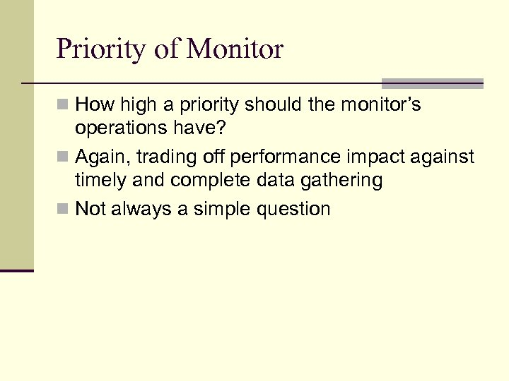 Priority of Monitor n How high a priority should the monitor's operations have? n