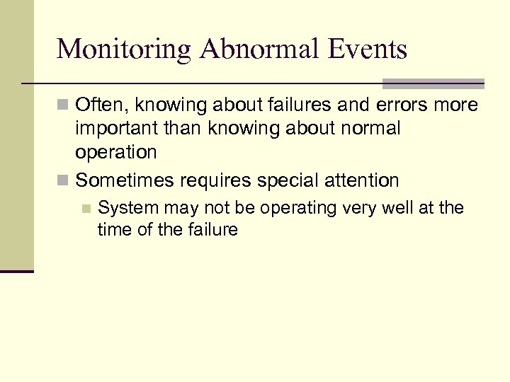 Monitoring Abnormal Events n Often, knowing about failures and errors more important than knowing