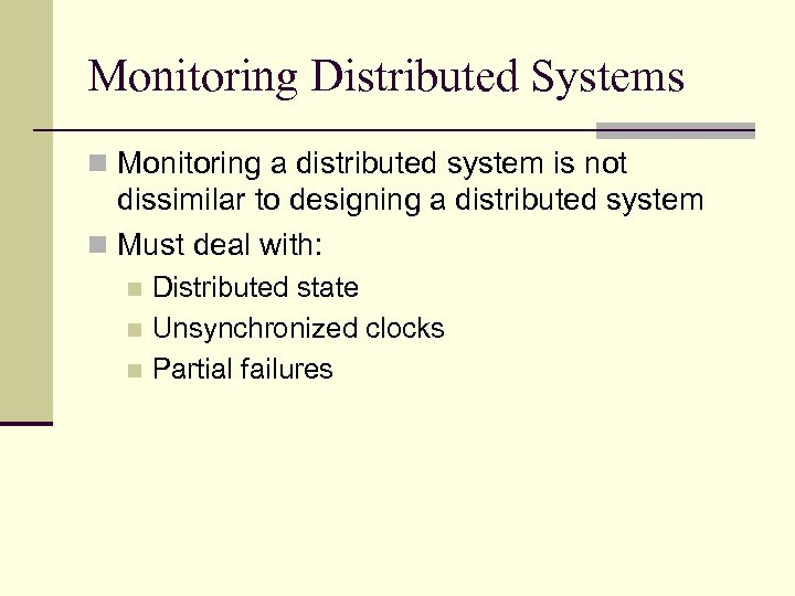 Monitoring Distributed Systems n Monitoring a distributed system is not dissimilar to designing a