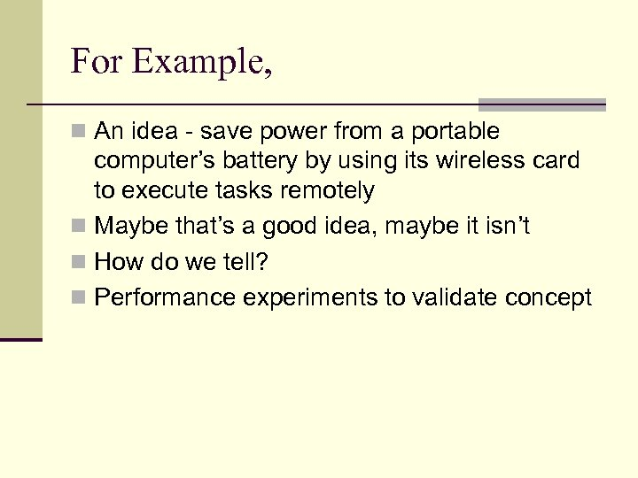 For Example, n An idea - save power from a portable computer's battery by