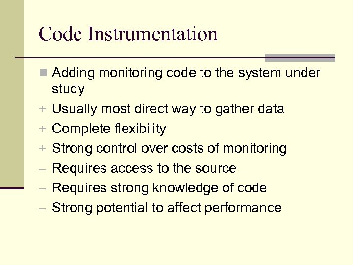 Code Instrumentation n Adding monitoring code to the system under + + + –