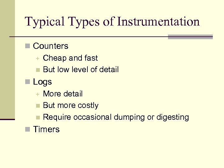 Typical Types of Instrumentation n Counters + Cheap and fast n But low level