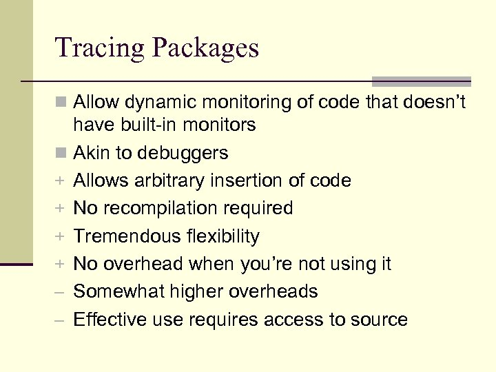 Tracing Packages n Allow dynamic monitoring of code that doesn't have built-in monitors n