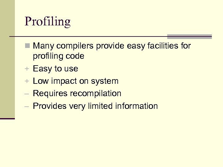Profiling n Many compilers provide easy facilities for + + – – profiling code