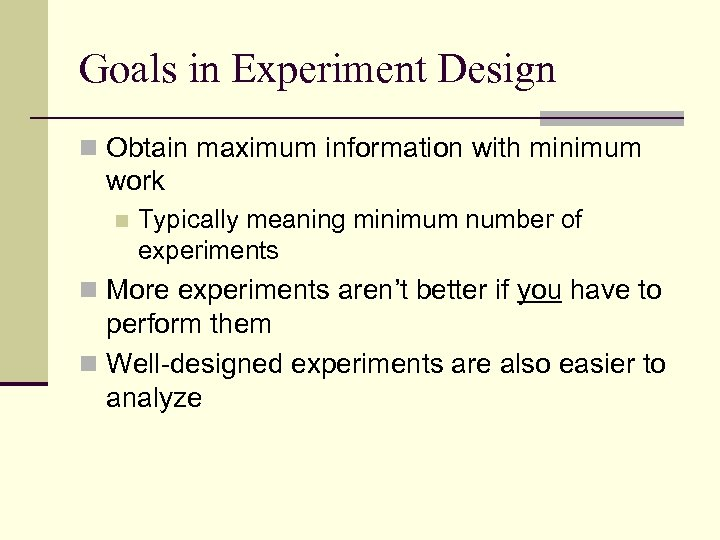 Goals in Experiment Design n Obtain maximum information with minimum work n Typically meaning