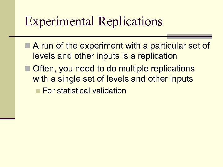 Experimental Replications n A run of the experiment with a particular set of levels