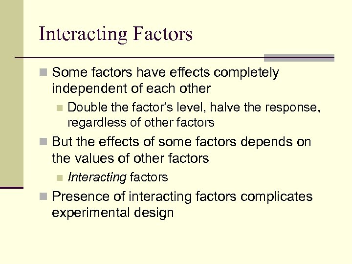 Interacting Factors n Some factors have effects completely independent of each other n Double