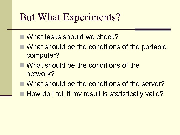 But What Experiments? n What tasks should we check? n What should be the