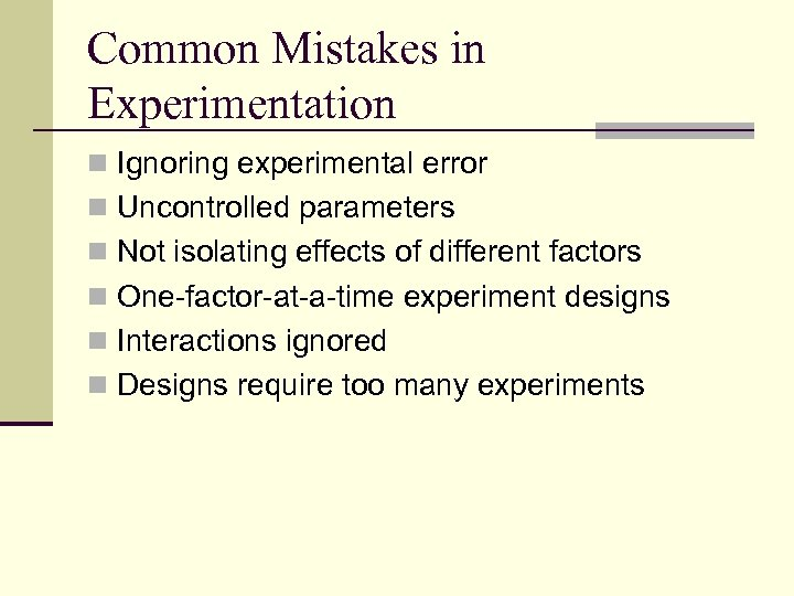 Common Mistakes in Experimentation n Ignoring experimental error n Uncontrolled parameters n Not isolating