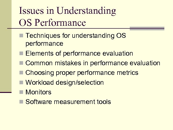 Issues in Understanding OS Performance n Techniques for understanding OS performance n Elements of