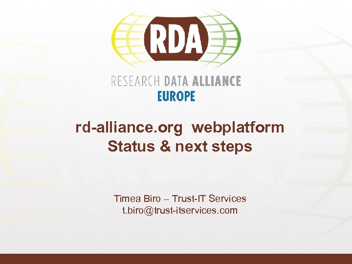 rd-alliance. org webplatform Status & next steps Timea Biro – Trust-IT Services t. biro@trust-itservices.