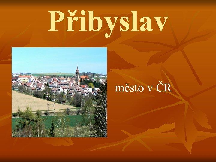 Přibyslav město v ČR