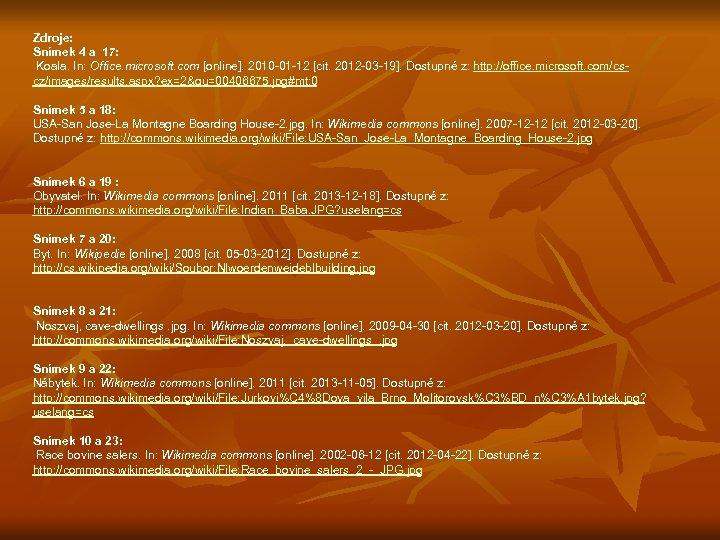 Zdroje: Snímek 4 a 17: Koala. In: Office. microsoft. com [online]. 2010 -01 -12