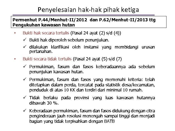 Penyelesaian hak-hak pihak ketiga Permenhut P. 44/Menhut-II/2012 dan P. 62/Menhut-II/2013 ttg Pengukuhan kawasan hutan