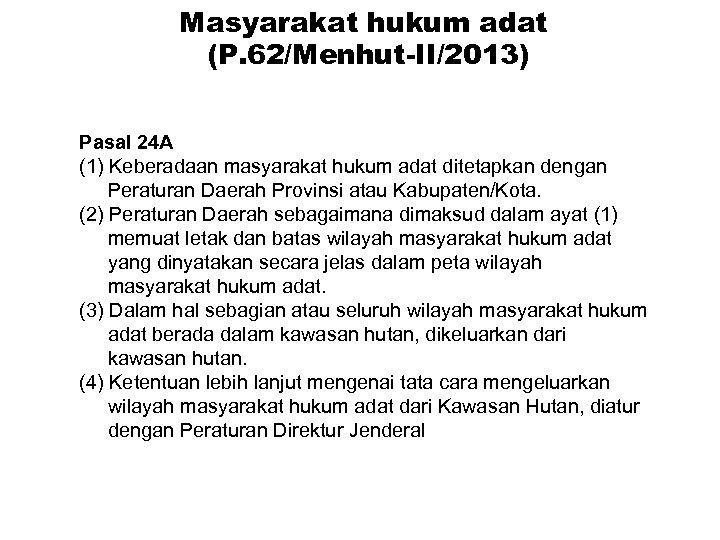 Masyarakat hukum adat (P. 62/Menhut-II/2013) Pasal 24 A (1) Keberadaan masyarakat hukum adat ditetapkan