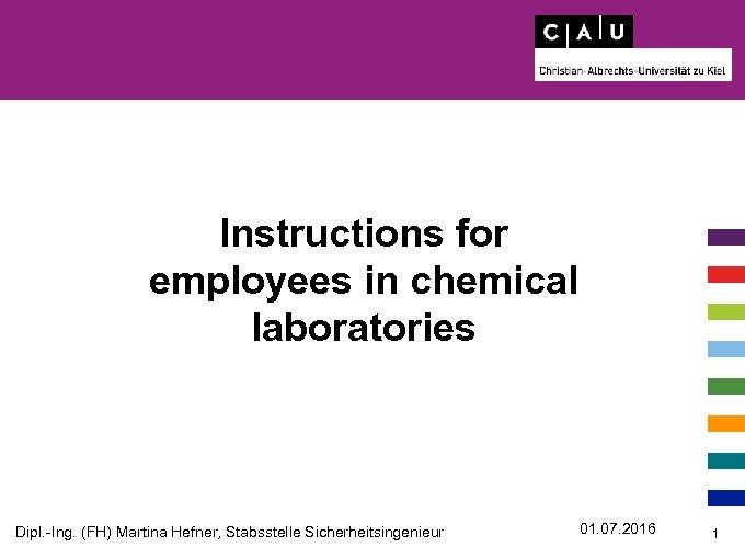 Instructions for employees in chemical laboratories Dipl. -Ing. (FH) Martina Hefner, Stabsstelle Sicherheitsingenieur 01.