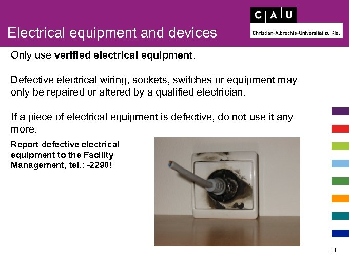 Electrical equipment and devices Only use verified electrical equipment. Defective electrical wiring, sockets, switches