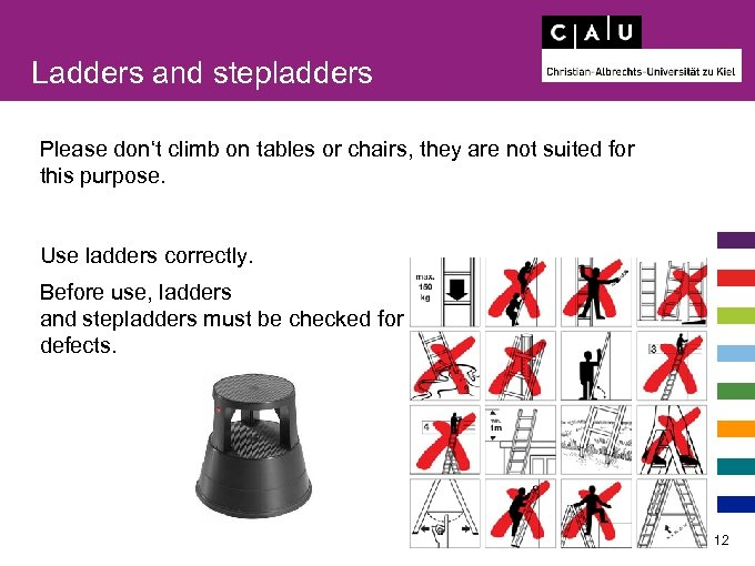 Ladders and stepladders Please don't climb on tables or chairs, they are not suited