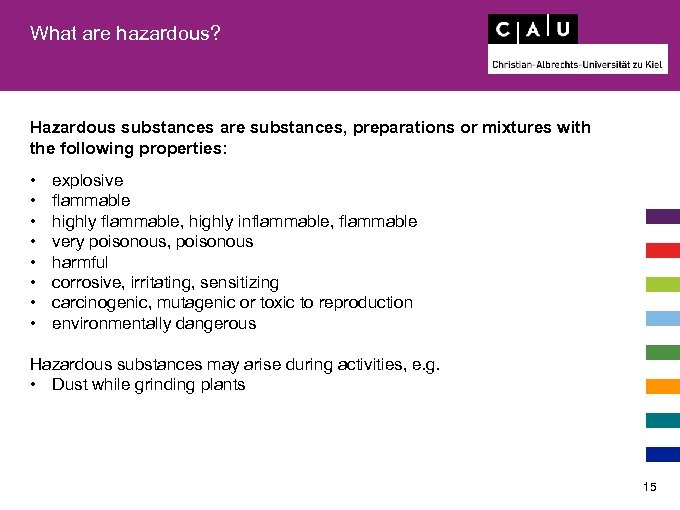 What are hazardous? Hazardous substances are substances, preparations or mixtures with the following properties: