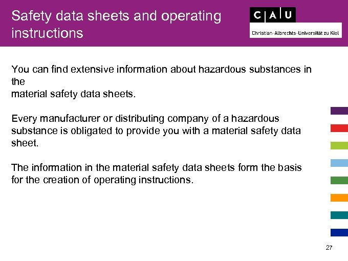 Safety data sheets and operating instructions You can find extensive information about hazardous substances