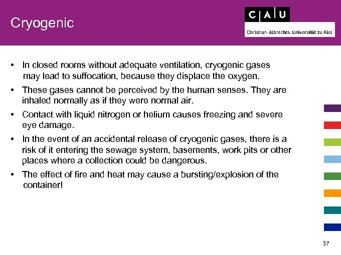 Cryogenic • In closed rooms without adequate ventilation, cryogenic gases may lead to suffocation,