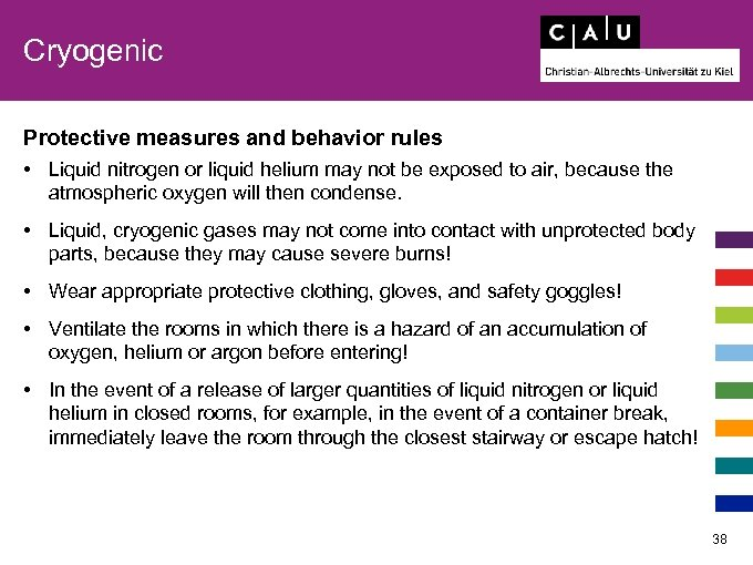 Cryogenic Protective measures and behavior rules • Liquid nitrogen or liquid helium may not