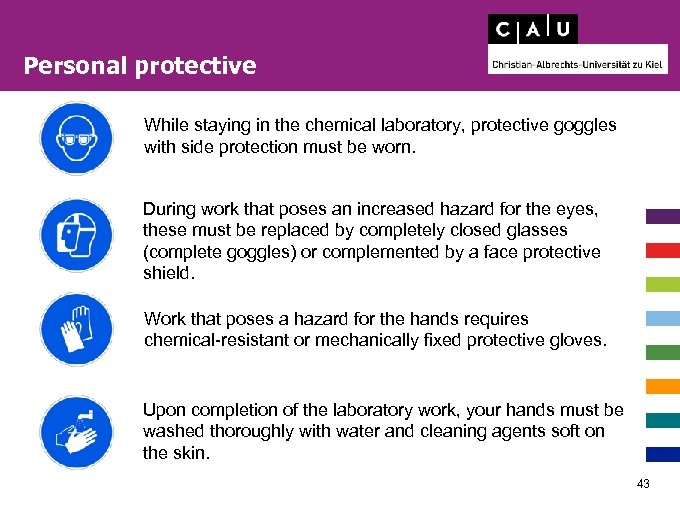 Personal protective While staying in the chemical laboratory, protective goggles with side protection must